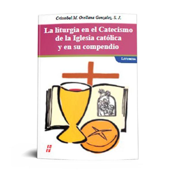 Liturgia En El Catecismo De La Iglesia Catolica Y En Su Compendio La